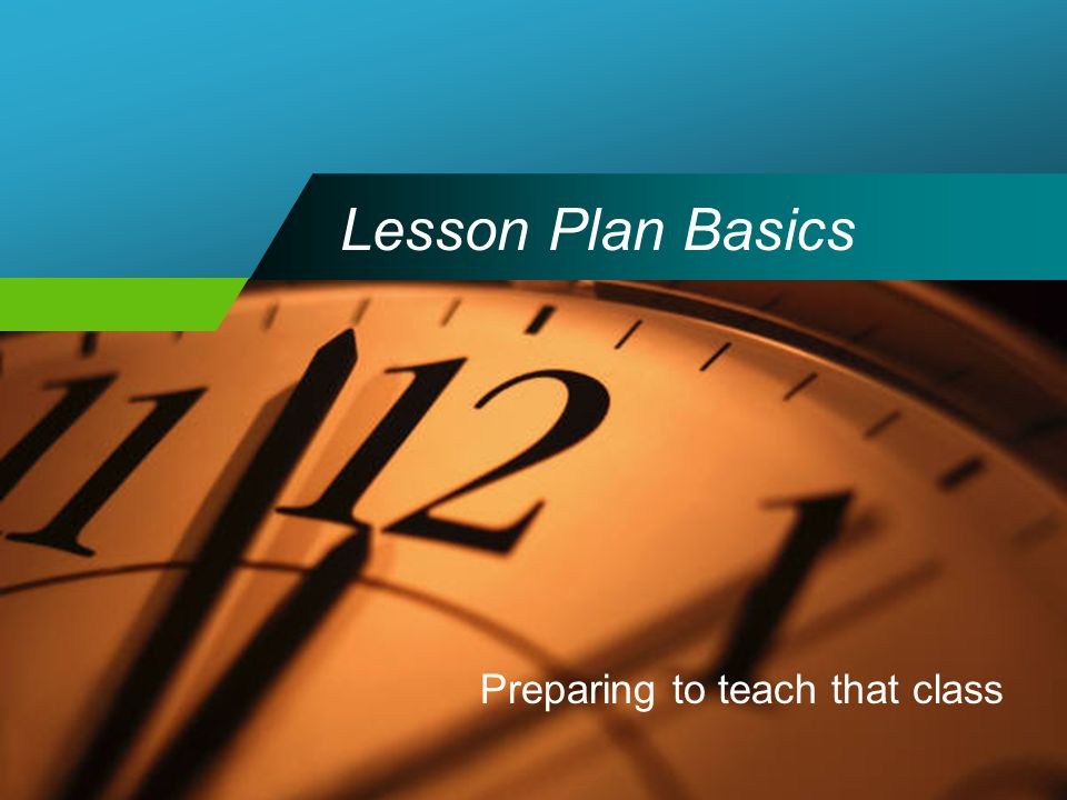 Lesson Plan Basics Preparing to teach that class