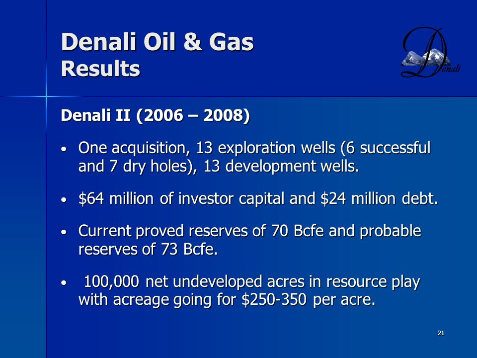 21 Denali Oil & Gas Results Denali II (2006 – 2008) One acquisition, 13 exploration wells (6 successful and 7 dry holes), 13 development wells.