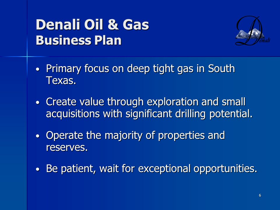 6 Denali Oil & Gas Business Plan Primary focus on deep tight gas in South Texas.