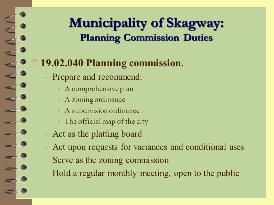 Planning Commission Duties (continued) 4 Review annual planning budget 4 Approve planning departments annual work program 4 Initiate planning projects