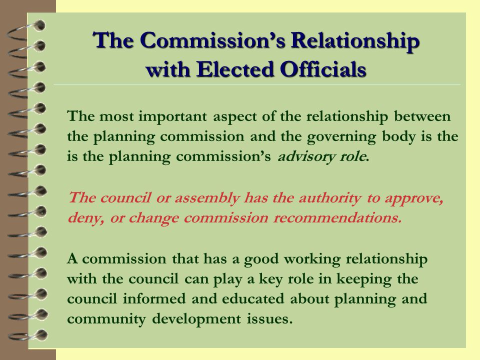 Planning Commission Roles It is [or should be] a panel with knowledge of community character, local regulations, and community development practice. 4