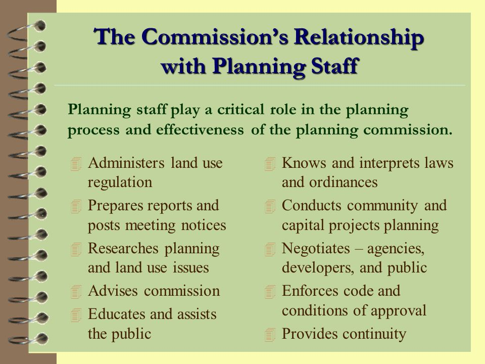 The Commissions Relationship with Elected Officials The most important aspect of the relationship between the planning commission and the governing bo