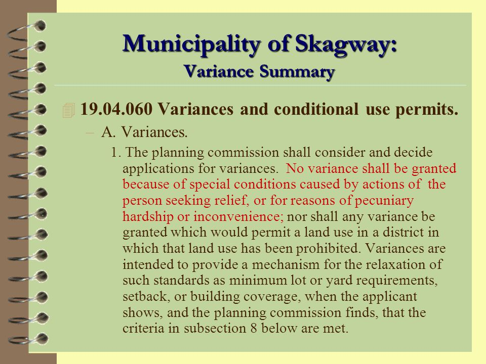 When Can a Variance be Granted? 4 Variances are granted when some unique condition related to the land (e.g., stream, steep embankment, rock outcrop)