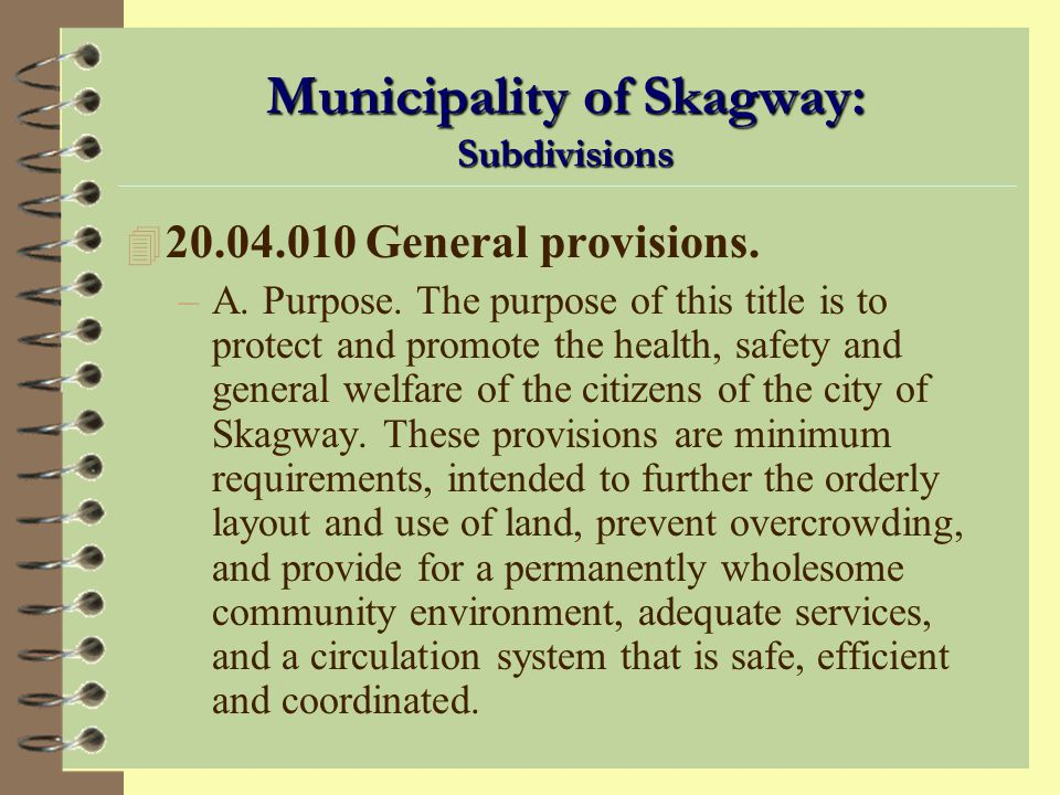 Why Regulate Land Subdivision? To assure newly created lots do not become or do not create unanticipated costs for owners, municipality, or neighbors.