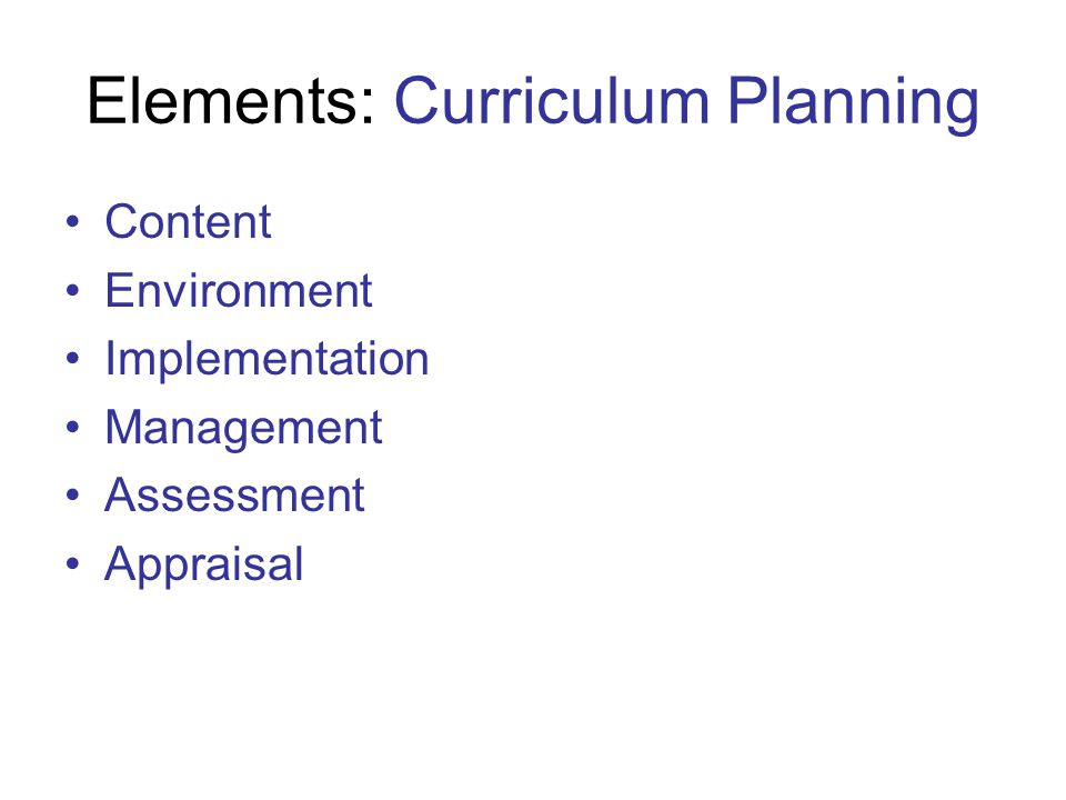 Planning Principles The curriculum yields performance outcomes from long term goals and short term objectives.