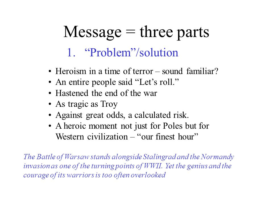 Message = three parts 1.Problem/solution Heroism in a time of terror – sound familiar.