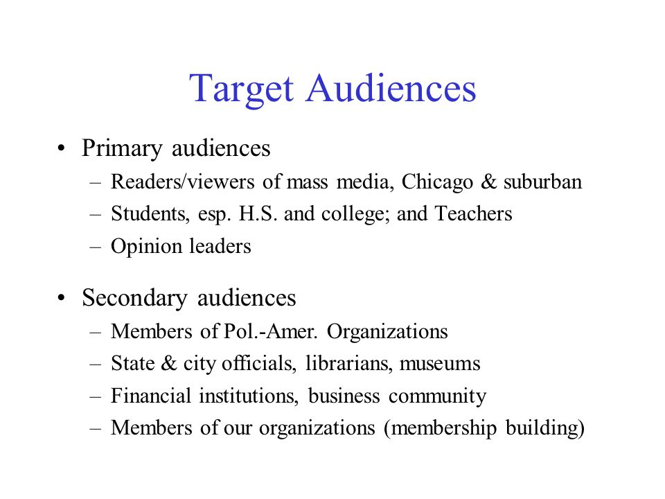 Target Audiences Primary audiences –Readers/viewers of mass media, Chicago & suburban –Students, esp.