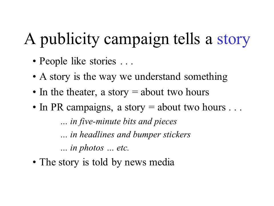 A publicity campaign tells a story People like stories...