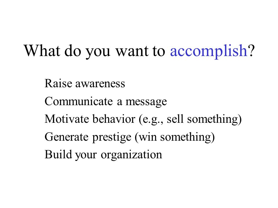 What do you want to accomplish.