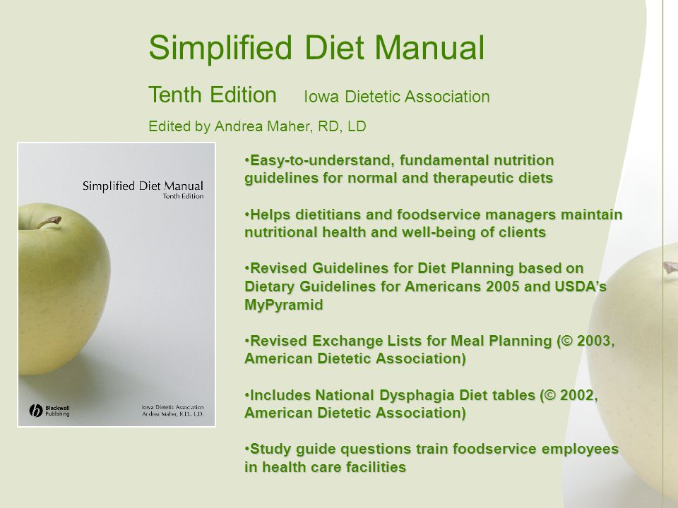 Simplified Diet Manual Tenth Edition Iowa Dietetic Association Edited by Andrea Maher, RD, LD Easy-to-understand, fundamental nutrition guidelines for