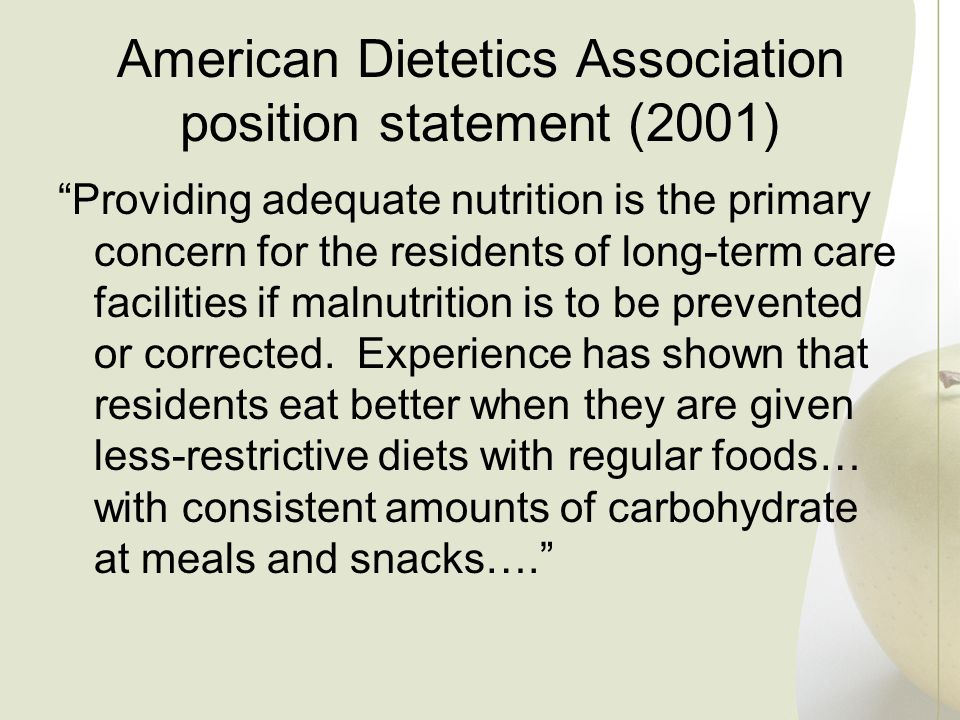 American Dietetics Association position statement (2001) Providing adequate nutrition is the primary concern for the residents of long-term care facil