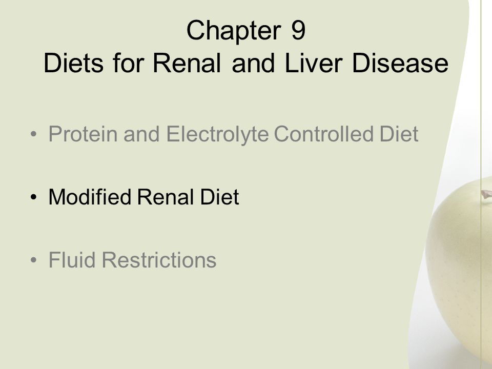 Chapter 9 Diets for Renal and Liver Disease Protein and Electrolyte Controlled Diet Modified Renal Diet Fluid Restrictions