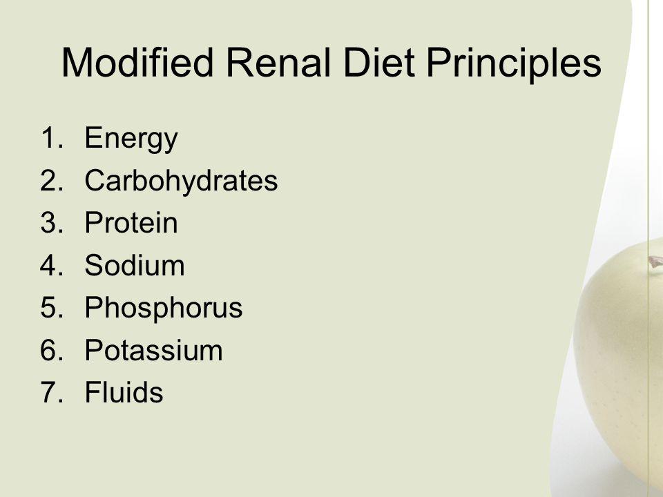 Modified Renal Diet Principles 1.Energy 2.Carbohydrates 3.Protein 4.Sodium 5.Phosphorus 6.Potassium 7.Fluids