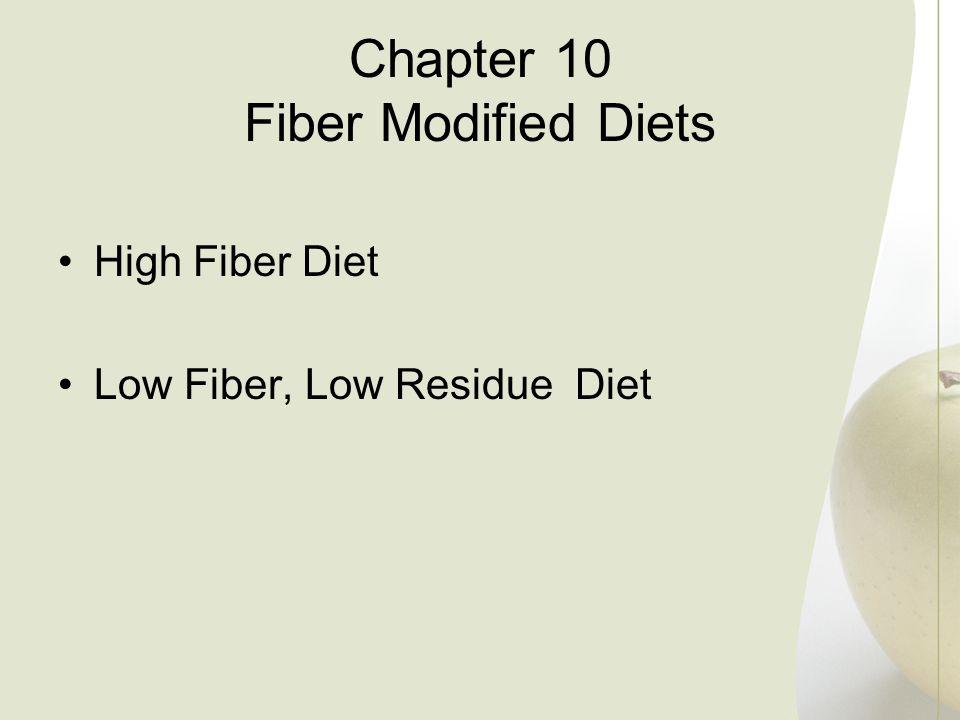 Chapter 10 Fiber Modified Diets High Fiber Diet Low Fiber, Low Residue Diet
