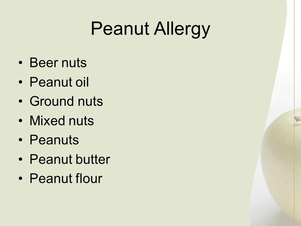 Peanut Allergy Beer nuts Peanut oil Ground nuts Mixed nuts Peanuts Peanut butter Peanut flour