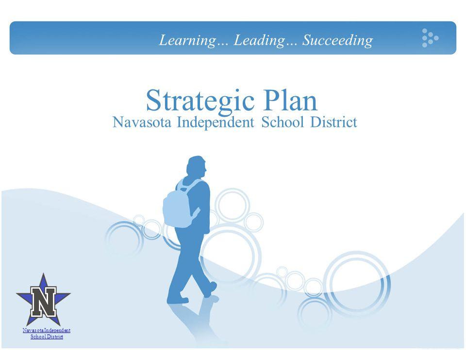 Strategic Plan Navasota Independent School District Learning… Leading… Succeeding Navasota Independent School District