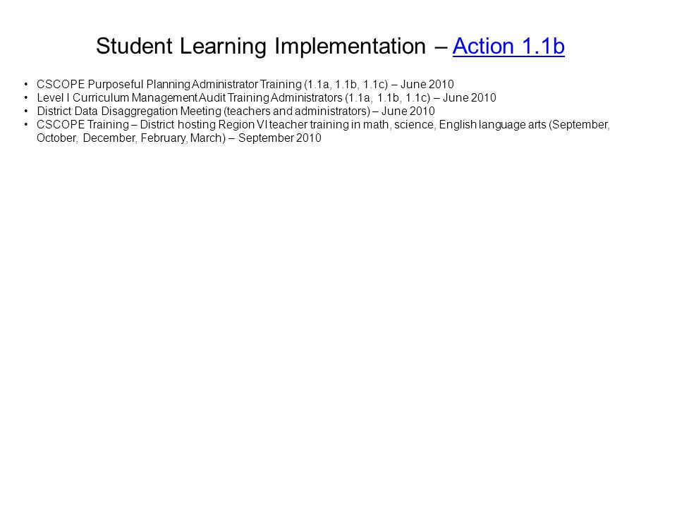 Student Learning Implementation – Action 1.1bAction 1.1b CSCOPE Purposeful Planning Administrator Training (1.1a, 1.1b, 1.1c) – June 2010 Level I Curr