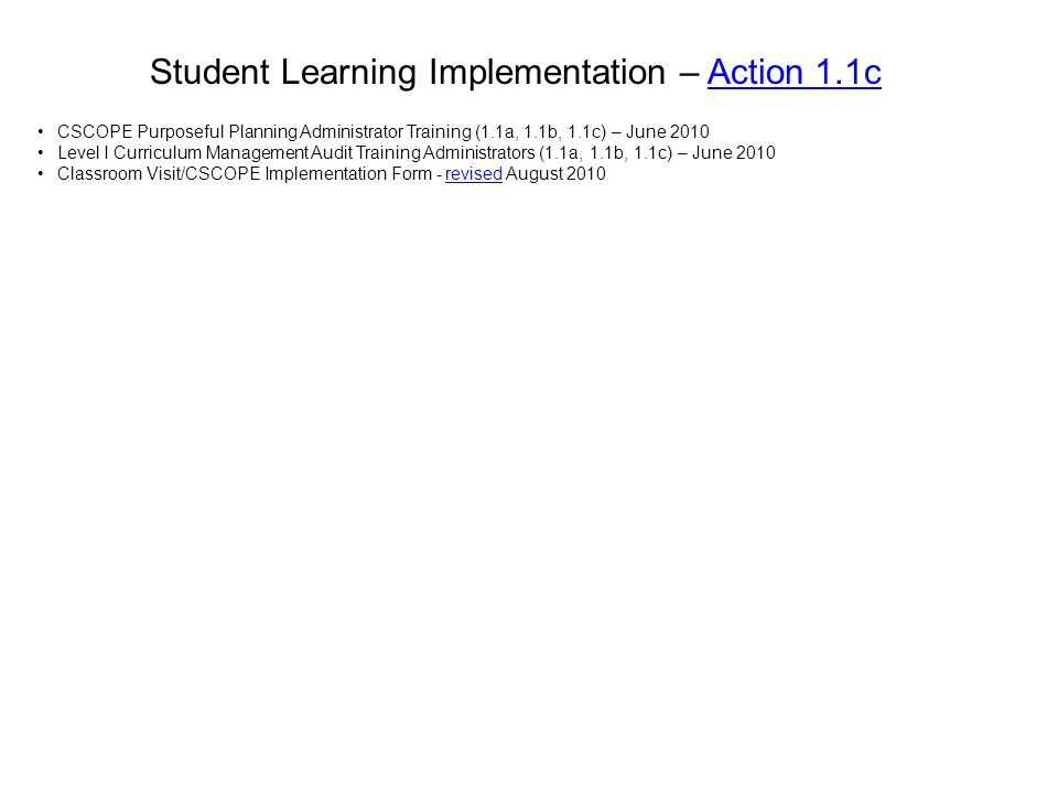Student Learning Implementation – Action 1.1cAction 1.1c CSCOPE Purposeful Planning Administrator Training (1.1a, 1.1b, 1.1c) – June 2010 Level I Curr