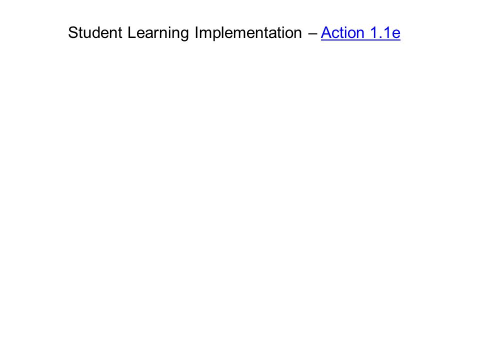 Student Learning Implementation – Action 1.1eAction 1.1e