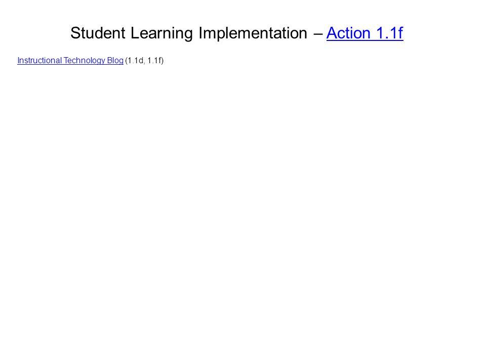 Student Learning Implementation – Action 1.1fAction 1.1f Instructional Technology BlogInstructional Technology Blog (1.1d, 1.1f)