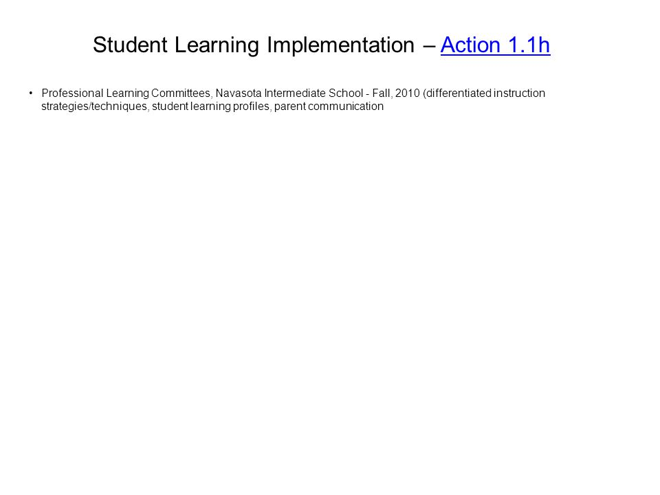 Student Learning Implementation – Action 1.1hAction 1.1h Professional Learning Committees, Navasota Intermediate School - Fall, 2010 (differentiated i