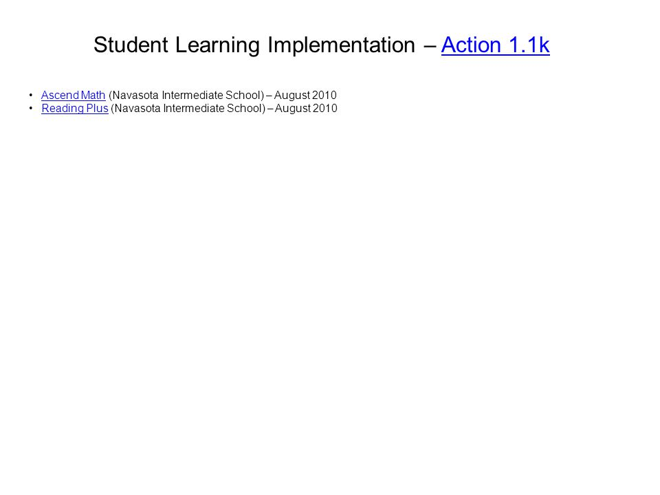 Student Learning Implementation – Action 1.1kAction 1.1k Ascend Math (Navasota Intermediate School) – August 2010Ascend Math Reading Plus (Navasota In