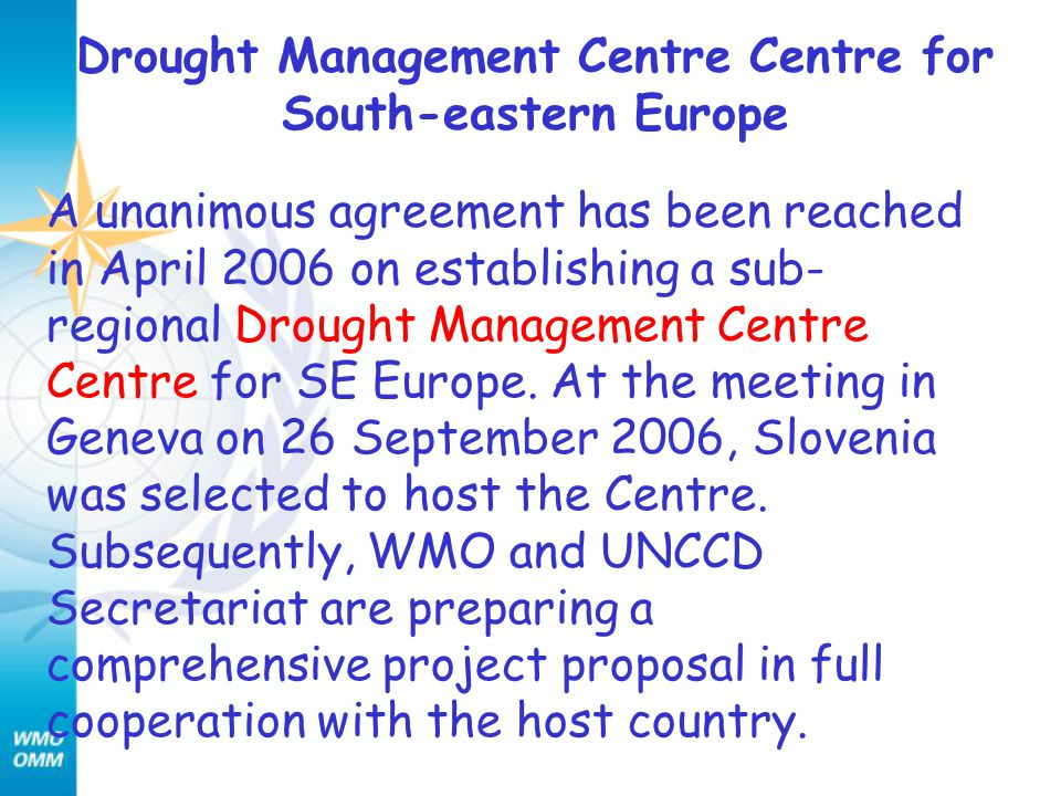 Drought Management Centre Centre for South-eastern Europe A unanimous agreement has been reached in April 2006 on establishing a sub- regional Drought