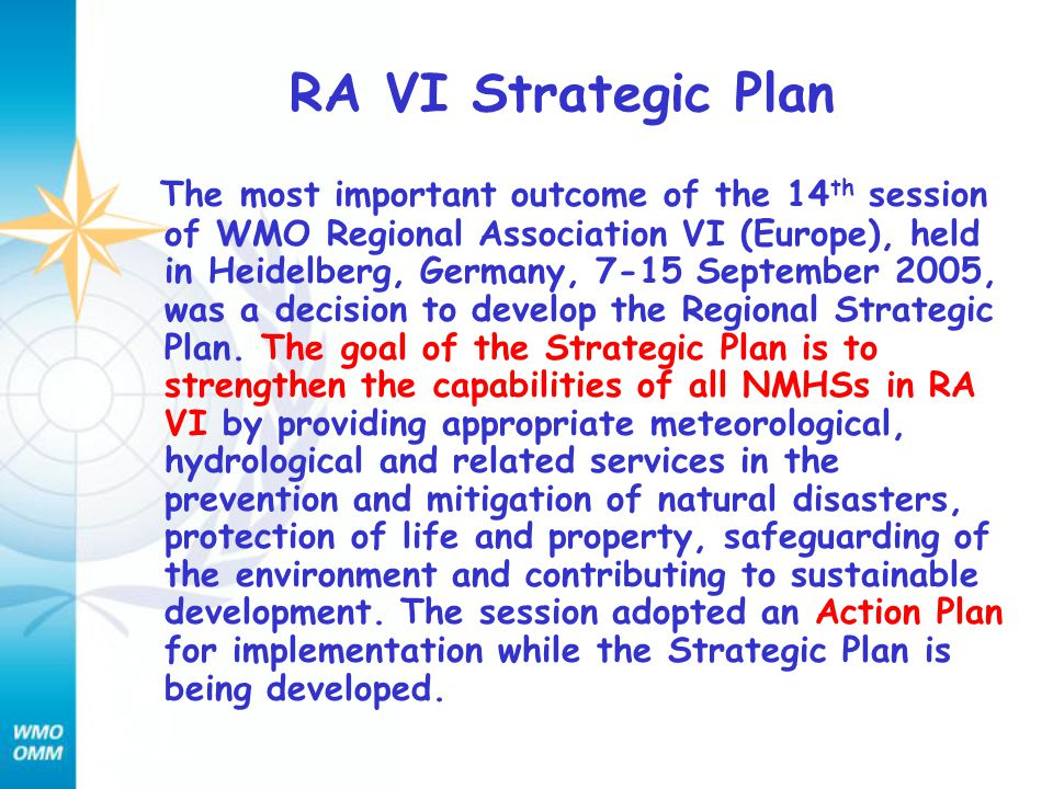 RA VI Strategic Plan The most important outcome of the 14 th session of WMO Regional Association VI (Europe), held in Heidelberg, Germany, 7-15 September 2005, was a decision to develop the Regional Strategic Plan.