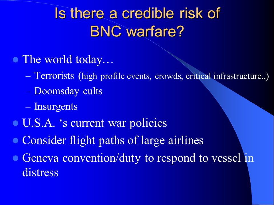 Is there a credible risk of BNC warfare.