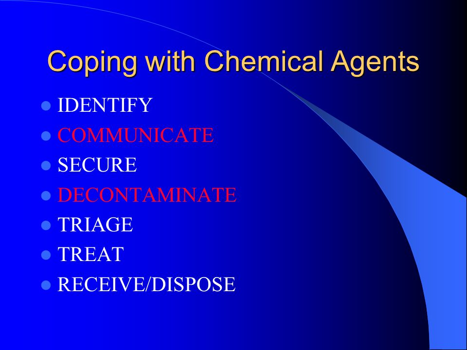 Coping with Chemical Exposure - Triaging - Assess need to activate MCM plan Get additional – Staff – Oxygen – Nebulizers – Antidote – Medications – Safety gear, (Level II protective gear) Identify/Communicate/Secure/Decontaminate/Triage/Treat/Receive/Dispose