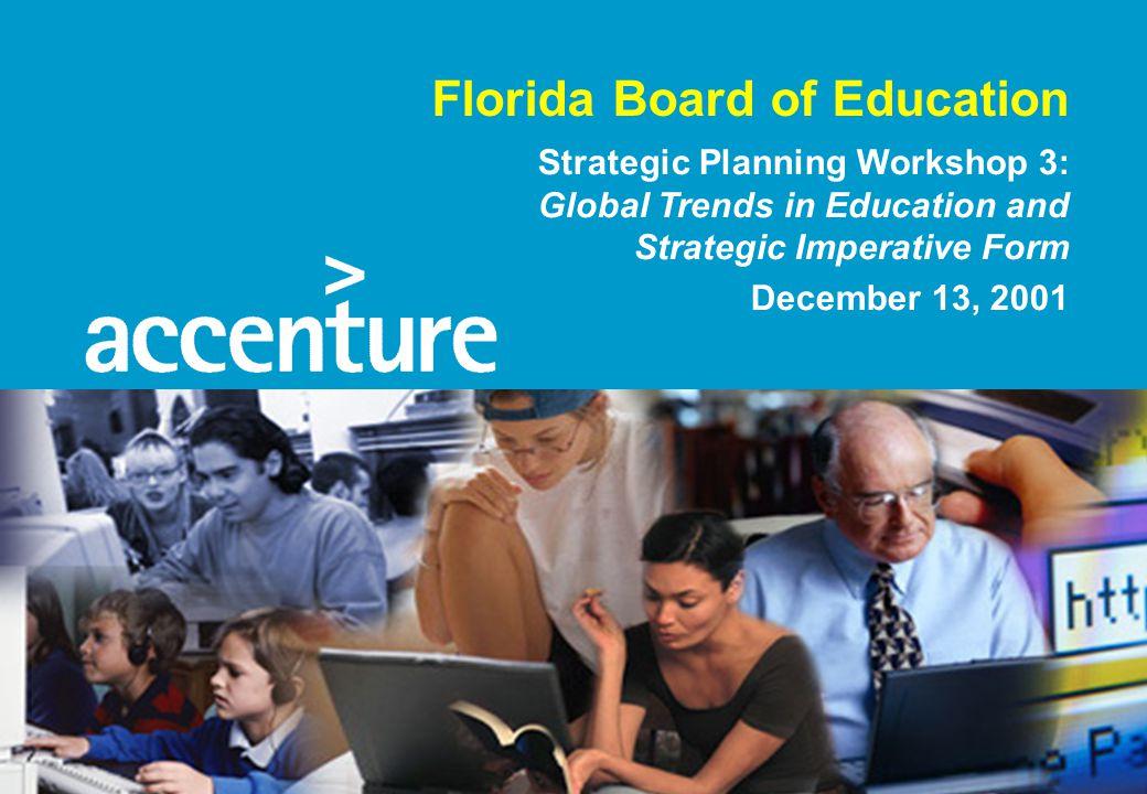 Florida Board of Education Strategic Planning Workshop 3: Global Trends in Education and Strategic Imperative Form December 13, 2001