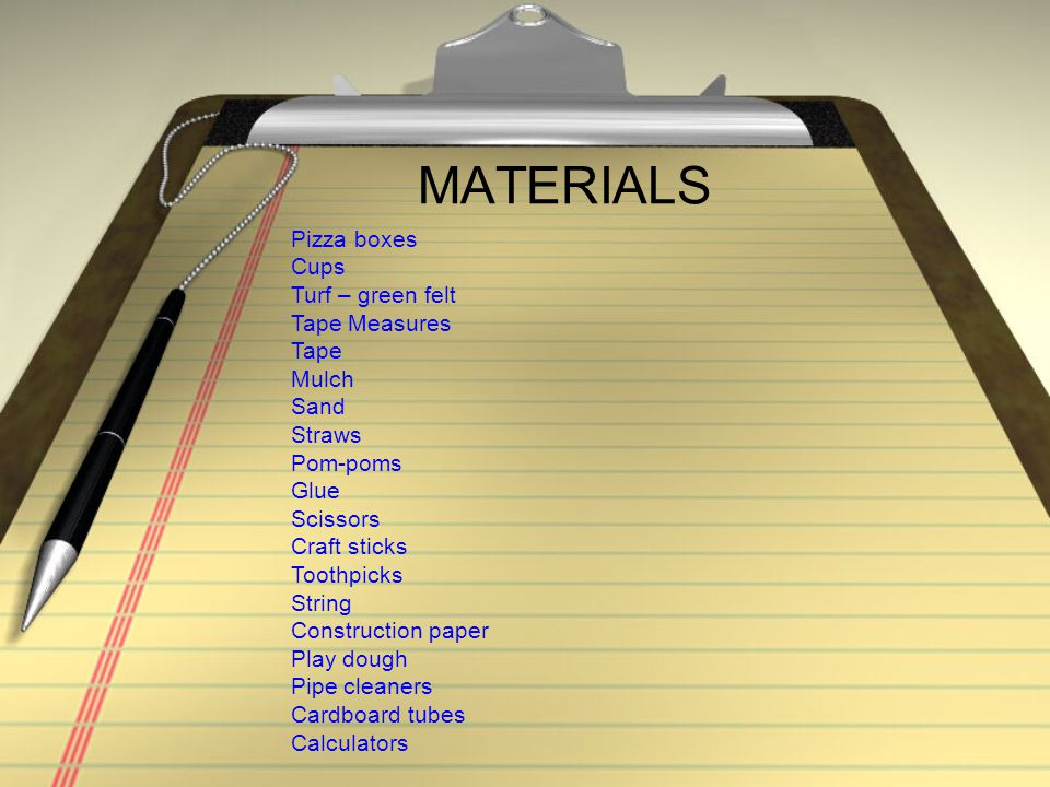 MATERIALS Pizza boxes Cups Turf – green felt Tape Measures Tape Mulch Sand Straws Pom-poms Glue Scissors Craft sticks Toothpicks String Construction p