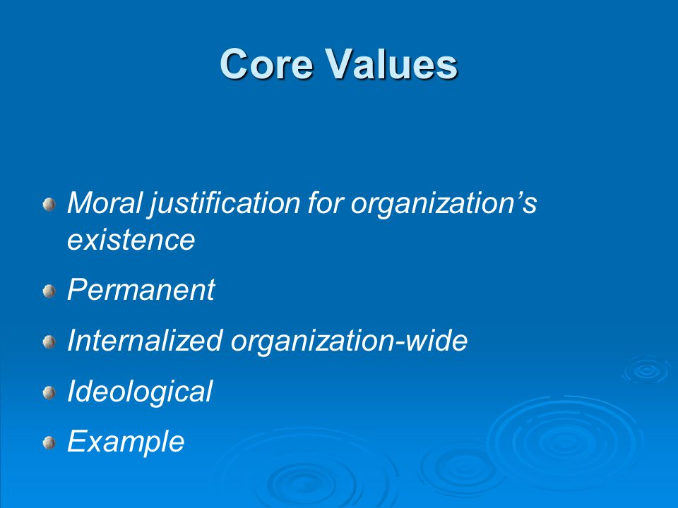 Core Values Moral justification for organizations existence Permanent Internalized organization-wide Ideological Example