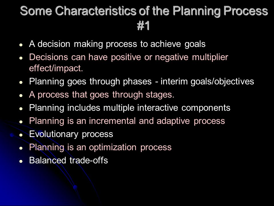 Some Characteristics of the Planning Process #1 A decision making process to achieve goals Decisions can have positive or negative multiplier effect/i