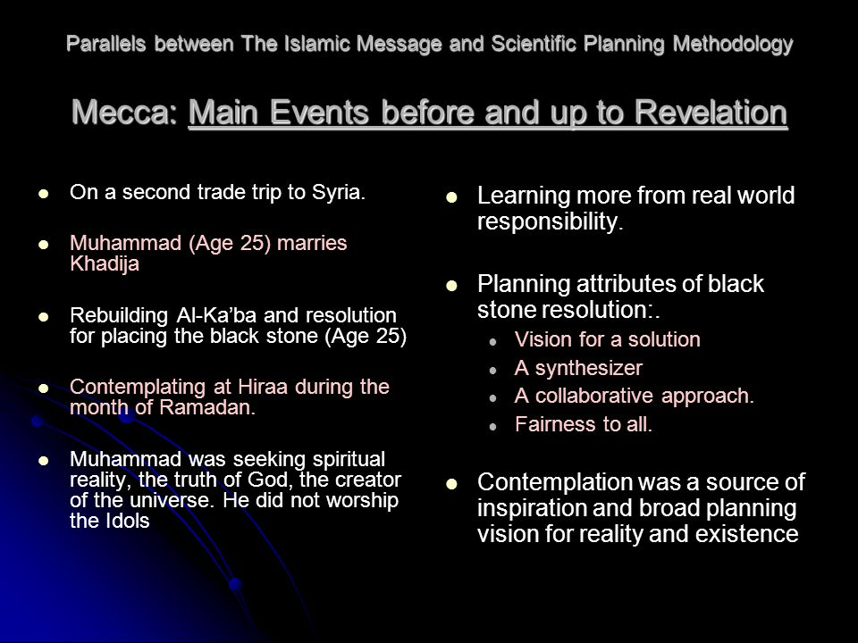 Parallels between The Islamic Message and Scientific Planning Methodology Mecca: Main Events before and up to Revelation On a second trade trip to Syria.