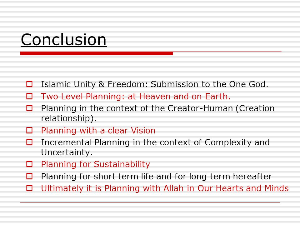 Conclusion Islamic Unity & Freedom: Submission to the One God. Two Level Planning: at Heaven and on Earth. Planning in the context of the Creator-Huma