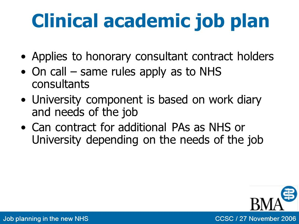 Job planning in the new NHSCCSC / 27 November 2006 Clinical academic job plan Applies to honorary consultant contract holders On call – same rules app