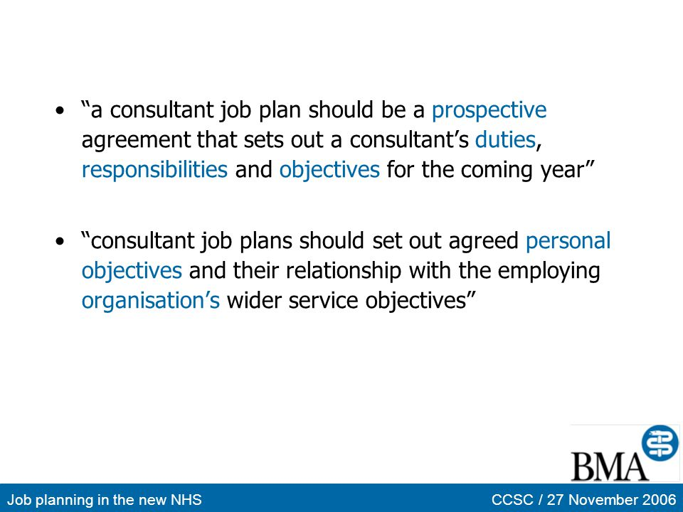 Job planning in the new NHSCCSC / 27 November 2006 a consultant job plan should be a prospective agreement that sets out a consultants duties, respons