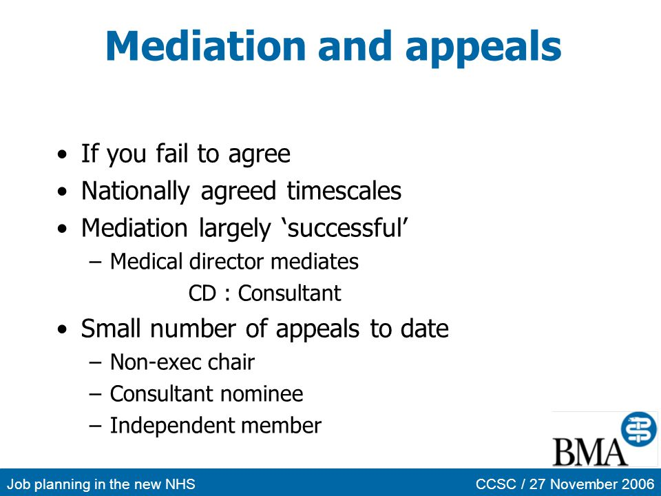 Job planning in the new NHSCCSC / 27 November 2006 Mediation and appeals If you fail to agree Nationally agreed timescales Mediation largely successfu