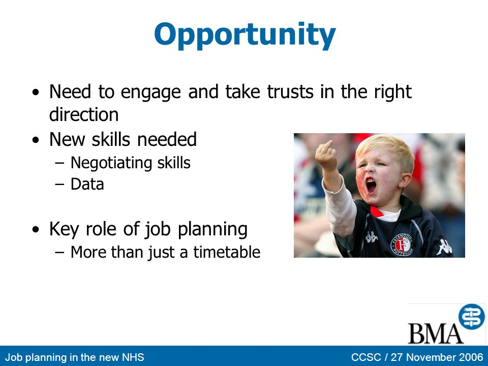 Job planning in the new NHSCCSC / 27 November 2006 Opportunity Need to engage and take trusts in the right direction New skills needed –Negotiating sk