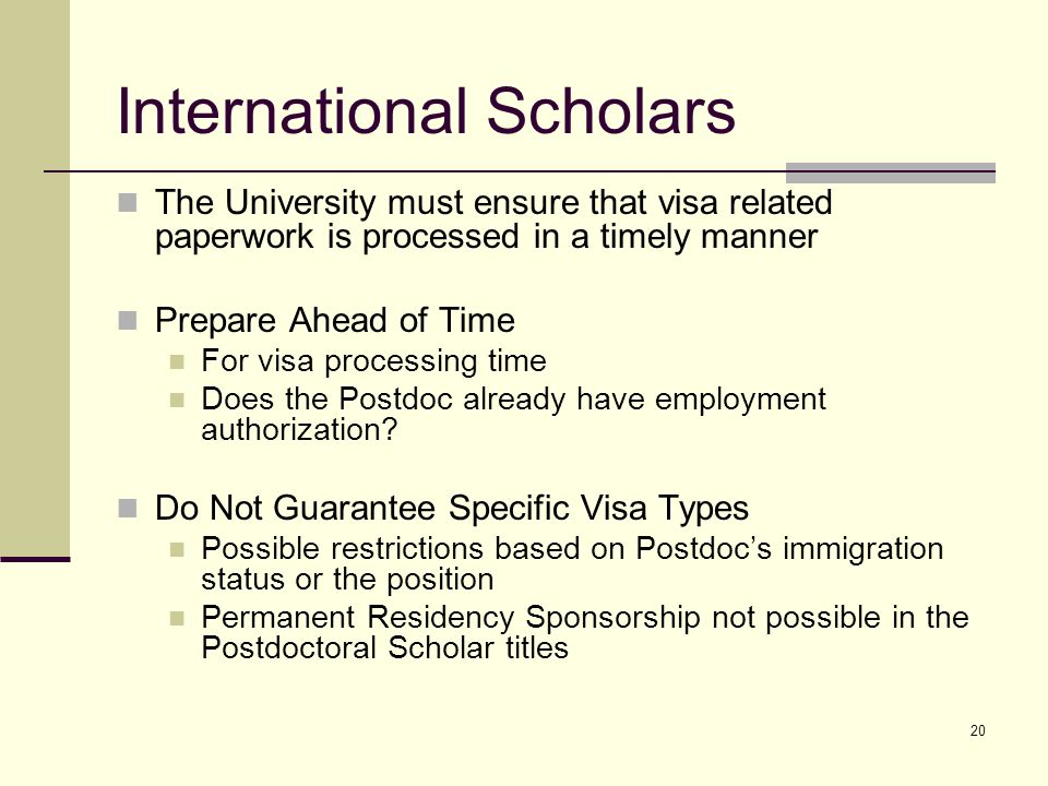 20 International Scholars The University must ensure that visa related paperwork is processed in a timely manner Prepare Ahead of Time For visa proces