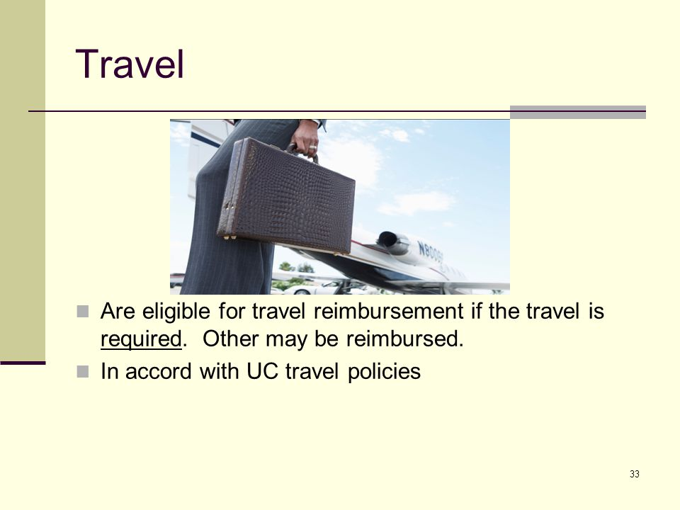 33 Travel Are eligible for travel reimbursement if the travel is required.