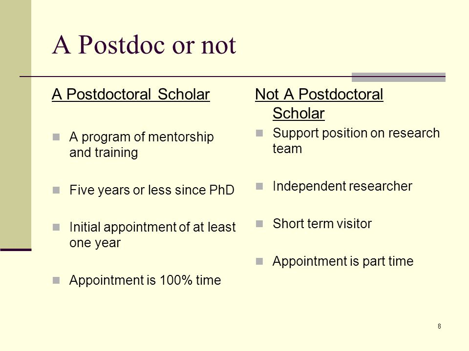 8 A Postdoc or not A Postdoctoral Scholar A program of mentorship and training Five years or less since PhD Initial appointment of at least one year Appointment is 100% time Not A Postdoctoral Scholar Support position on research team Independent researcher Short term visitor Appointment is part time