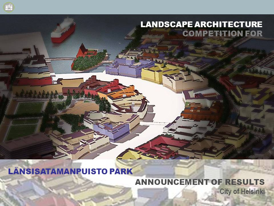 KSV/Maria Jaakkola-Kivinen LANDSCAPE ARCHITECTURE COMPETITION FOR ANNOUNCEMENT OF RESULTS City of Helsinki LÄNSISATAMANPUISTO PARK