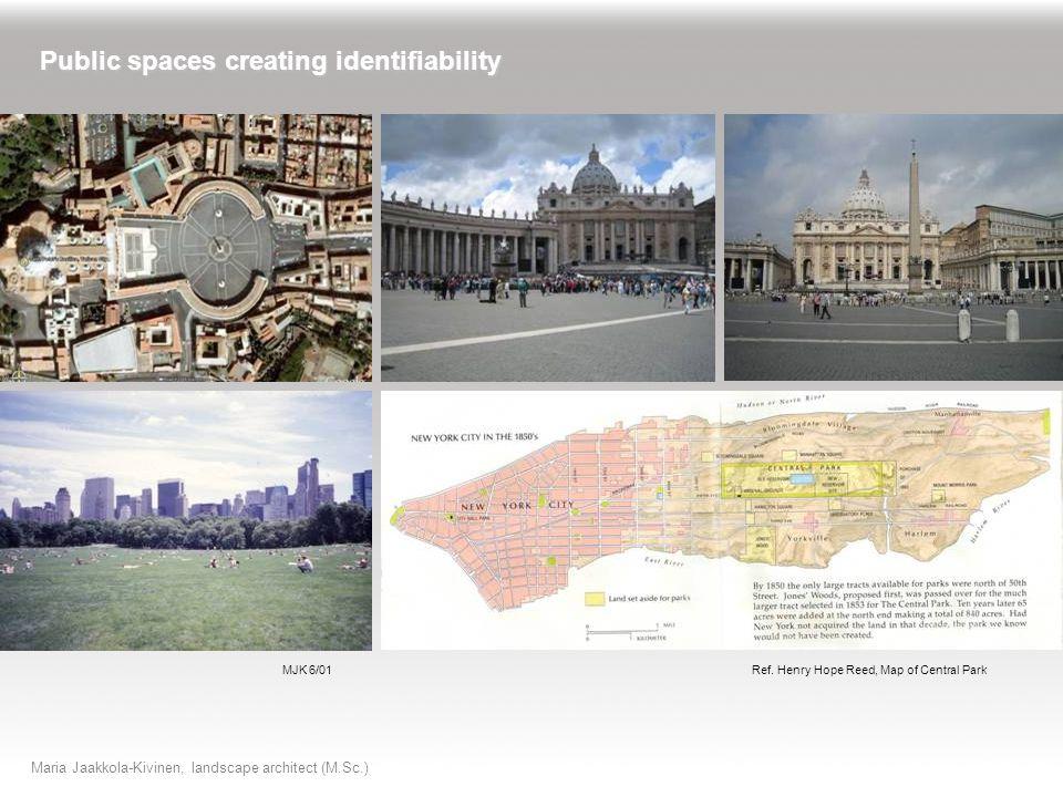Maria Jaakkola-Kivinen, landscape architect (M.Sc.) MJK 6/05 Public spaces creating identifiability Ref.