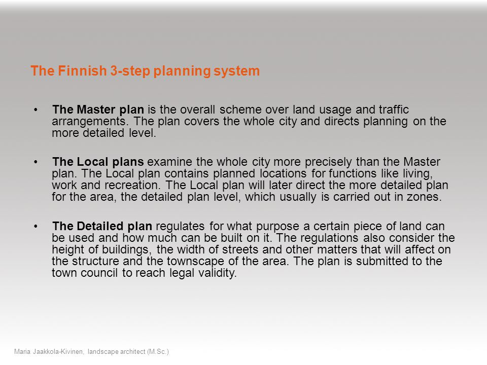The Master plan is the overall scheme over land usage and traffic arrangements.