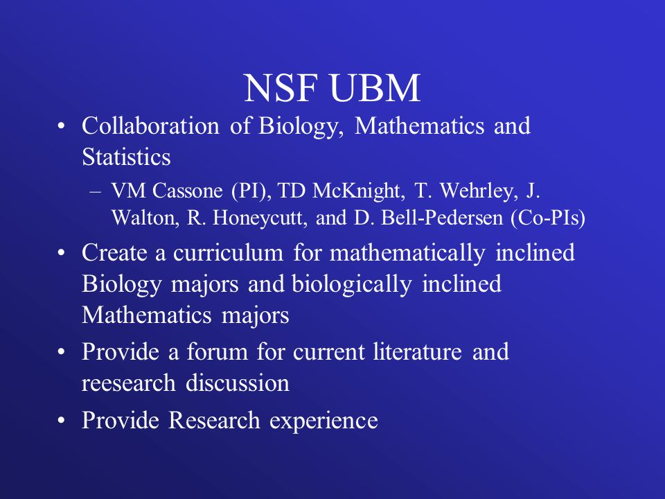NSF UBM Collaboration of Biology, Mathematics and Statistics –VM Cassone (PI), TD McKnight, T. Wehrley, J. Walton, R. Honeycutt, and D. Bell-Pedersen