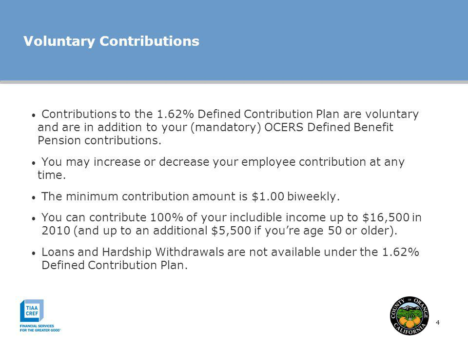 4 Voluntary Contributions Contributions to the 1.62% Defined Contribution Plan are voluntary and are in addition to your (mandatory) OCERS Defined Ben