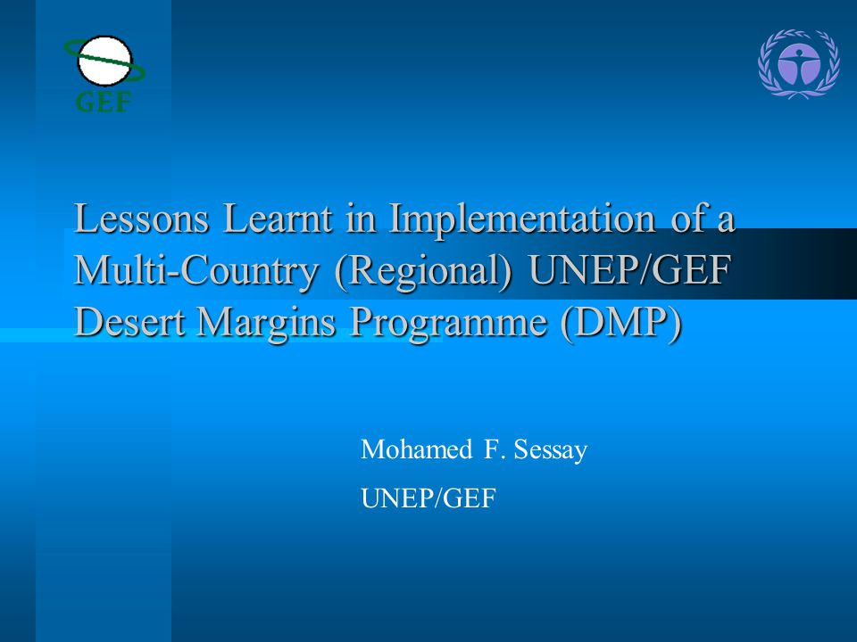 Lessons Learnt in Implementation of a Multi-Country (Regional) UNEP/GEF Desert Margins Programme (DMP) Mohamed F.