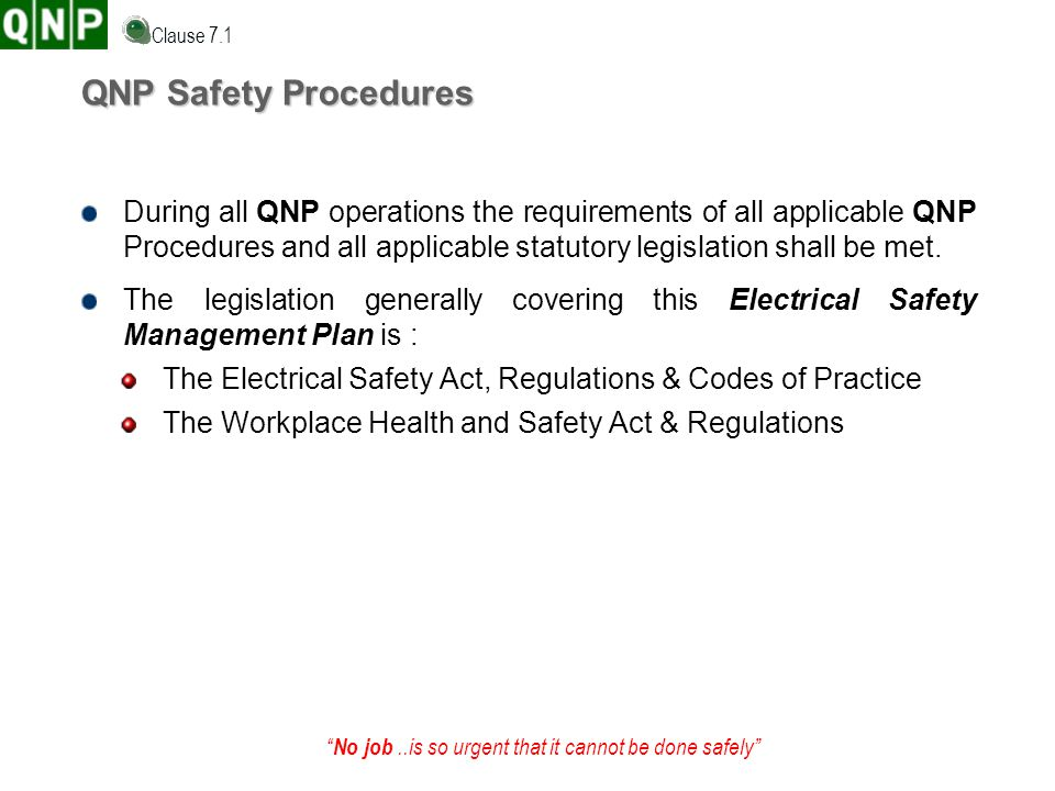 No job..is so urgent that it cannot be done safely QNP Safety Procedures During all QNP operations the requirements of all applicable QNP Procedures a